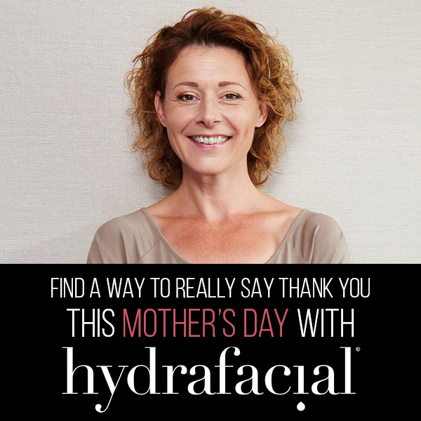 Treat Your Mum This Mother's Day hydrafacial