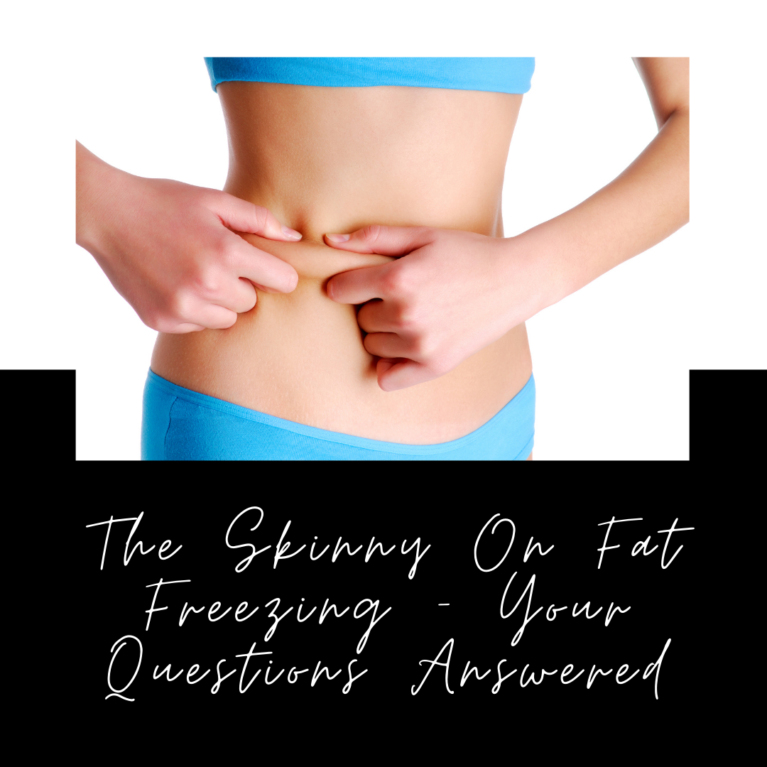 The Skinny On Fat Freezing – Your Questions Answered