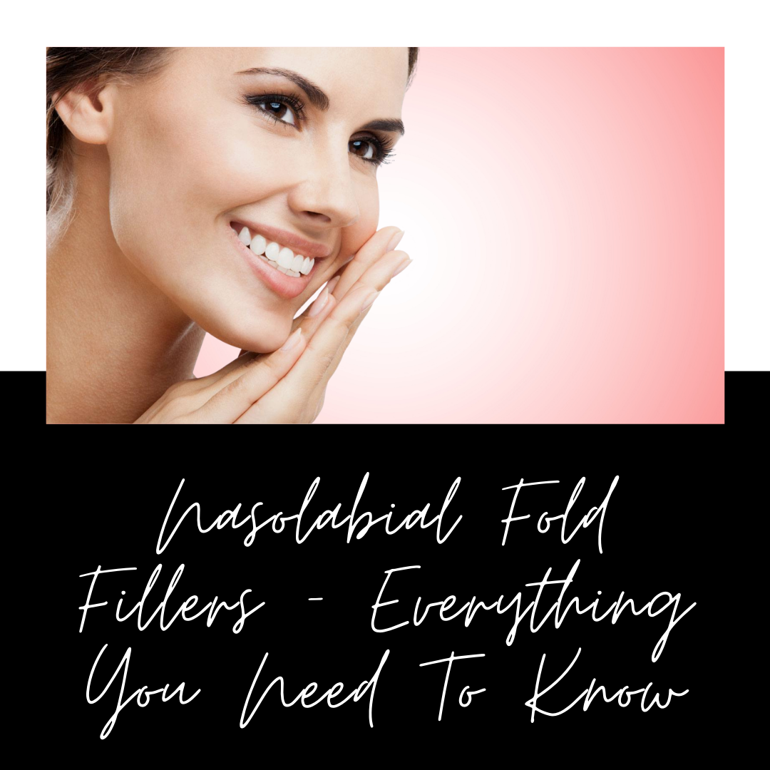 Nasolabial Fold Fillers – Everything You Need To Know