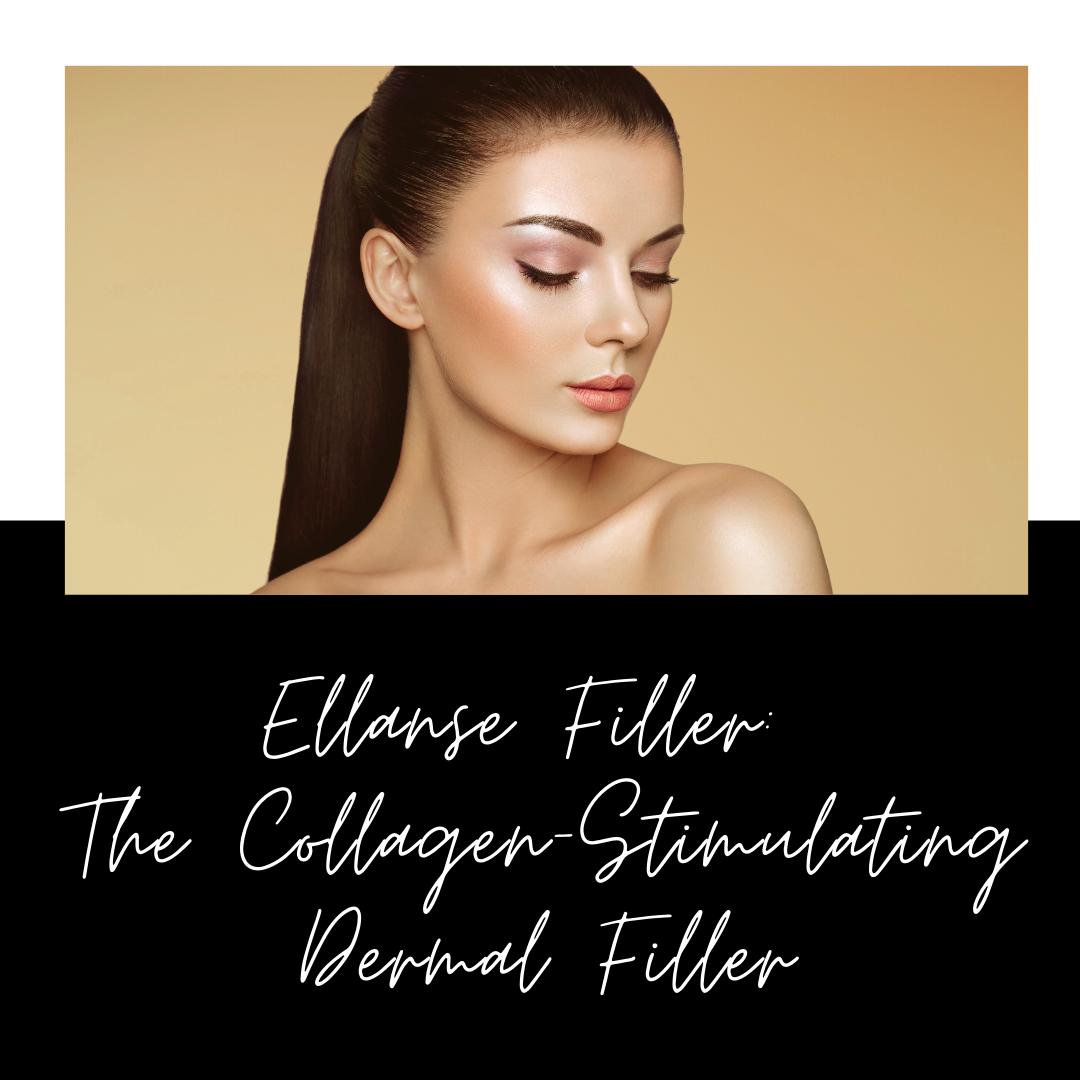 Ellanse Filler: The Collagen-Stimulating Dermal Filler